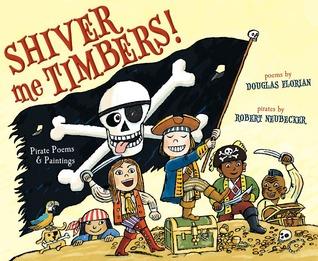 Shiver Me Timbers !: Poemas y pinturas de piratas
