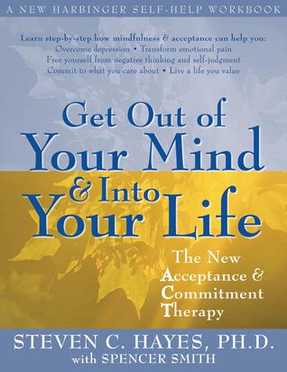 Salga de su mente y en su vida: La nueva terapia de aceptación y compromiso