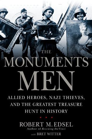 The Monuments Men: Allied Heroes, ladrones nazis, y el mayor Búsqueda del Tesoro en la historia
