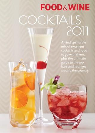 Food & Wine Cocktails 2011: Una mezcla indispensable de excelentes cócteles y comida para ir con ellos, además de la guía definitiva de los mejores bares y salones de todo el país.