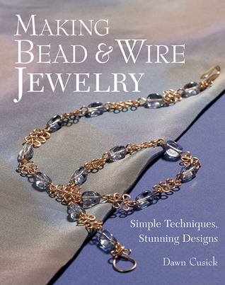 Making Bead & Wire Jewelry: Técnicas simples, diseños impresionantes