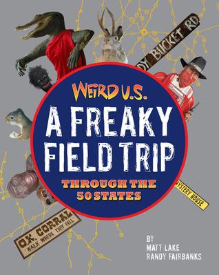 Weird U.S .: Un viaje de campo extraño a través de los 50 estados