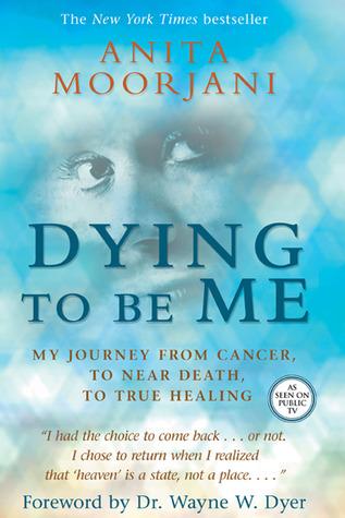 Morir para ser yo: Mi viaje del cáncer, a la muerte cercana, a la curación verdadera