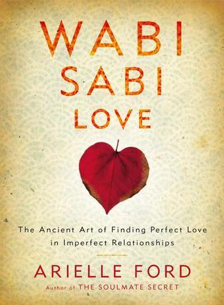 Amor de Wabi Sabi: El arte antiguo de encontrar el amor perfecto en relaciones imperfectas