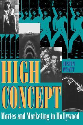 High Concept: Películas y Marketing en Hollywood