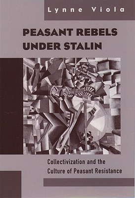 Rebeldes Campesinos bajo Stalin: La colectivización y la cultura de la resistencia campesina