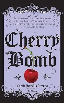 Cherry Bomb: La última guía para convertirse en un mejor coqueteo, un polluelo más duro, y una novia más caliente - y vivir la vida como una estrella del rock