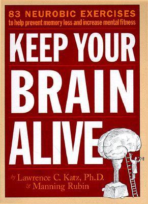 Mantenga su cerebro vivo: 83 ejercicios neurobianos para ayudar a prevenir la pérdida de memoria y aumentar la salud mental
