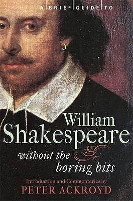 Una guía breve a William Shakespeare: Sin los pedacitos aburridos