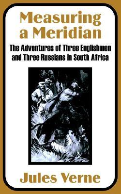 Medición de un meridiano: las aventuras de tres ingleses y tres rusos en Sudáfrica