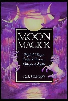 Moon Magick: Mito y magia, Artesanías y recetas, Rituales y hechizos