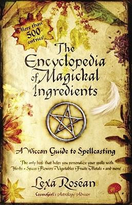 La Enciclopedia de los Ingredientes Magickal: Una Guía Wicca para el Lanzamiento de Conjuros