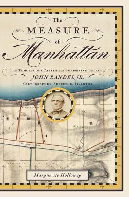 La Medida de Manhattan: La Carrera Tumultuosa y el Legado Sorprendente de John Randel, Jr., Cartógrafo, Topógrafo, Inventor