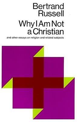 Por qué no soy cristiano y otros ensayos sobre religión y temas relacionados