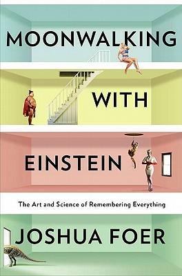 Moonwalking con Einstein: El arte y la ciencia de todo Recordando