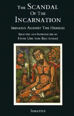 El Escándalo de la Encarnación: Ireneo Contra las Herejías