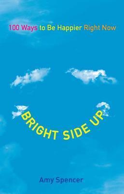 Bright Side Up: 100 maneras de ser más felices ahora