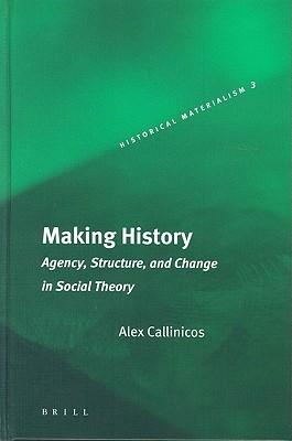 Hacer Historia: Agencia, Estructura y Cambio en la Teoría Social