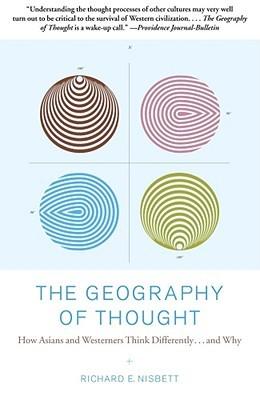 La geografía del pensamiento: ¿Cómo los asiáticos y los occidentales piensa diferentemente ... y por qué