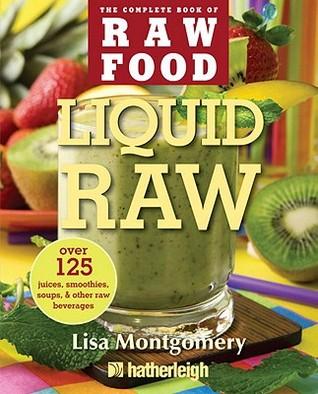 Liquid Raw: Más de 125 jugos, batidos, sopas y otras bebidas crudas