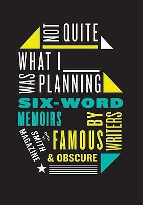 No bastante lo que estaba planeando: Memorias de seis palabras de escritores famosos y oscuros