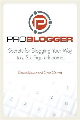 ProBlogger: Secretos para Blogging su camino a un ingreso de seis cifras