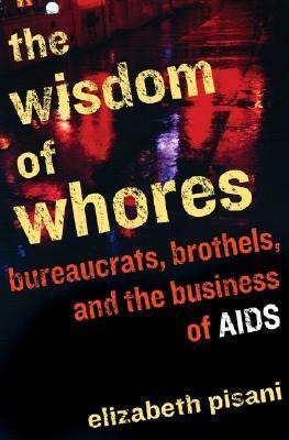 La sabiduría de las putas: burócratas, burdeles y el negocio del SIDA