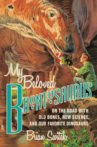Mi querido Brontosaurus: En el camino con los huesos viejos, la nueva ciencia y nuestros dinosaurios favoritos