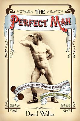 El Hombre Perfecto: La Vida Muscular y los Tiempos de Eugen Sandow, Victorian Strongman