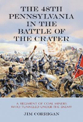 El 48.o Pensilvania en la batalla del cráter: Un regimiento de los mineros del carbón que Tunneled debajo del enemigo