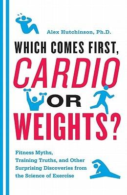 ¿Cuál viene primero, Cardio o pesos ?: Mitos de la aptitud, verdades que entrenan, y otros descubrimientos sorprendentes de la ciencia del ejercicio