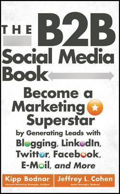 El libro de medios sociales B2B: convertirse en una superestrella de marketing mediante la generación de contactos con blogs, LinkedIn, Twitter, Facebook, correo electrónico y más