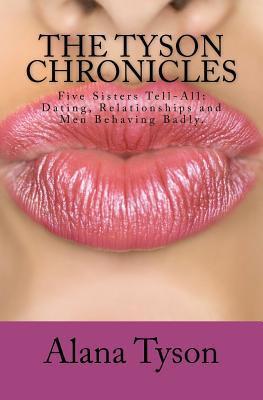 Las Crónicas de Tyson: Cinco Hermanas Tell-All: Dating, Relationships y Men Behaving Badly.