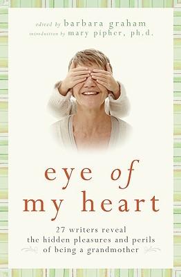 Eye of My Heart: 27 escritores revelan los placeres ocultos y los peligros de ser una abuela