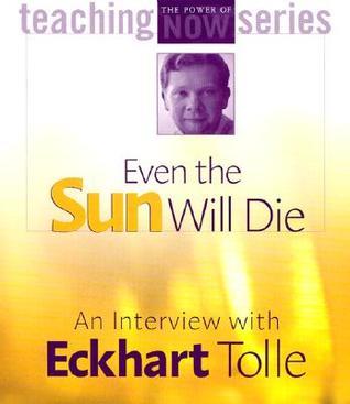 Incluso el sol morirá: una entrevista con Eckhart Tolle