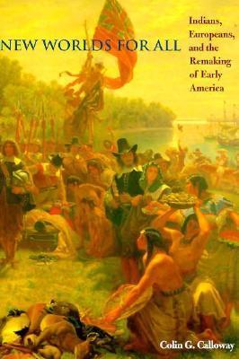 Nuevos mundos para todos: los indios, los europeos y la reconstrucción de la América temprana