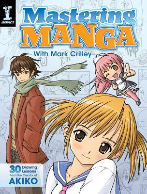 Dominando Manga con Mark Crilley: 30 lecciones de dibujo del creador de Akiko
