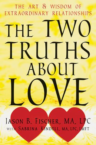 Las dos verdades sobre el amor: el arte y la sabiduría de las relaciones extraordinarias