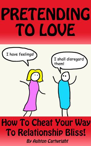 Fingir amar: Cómo engañar su camino a la felicidad relación!