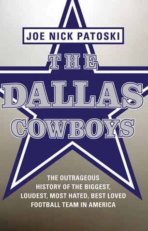 The Dallas Cowboys: La historia ultrajante del equipo de fútbol más grande, más fuerte, más odiado y mejor amado de América