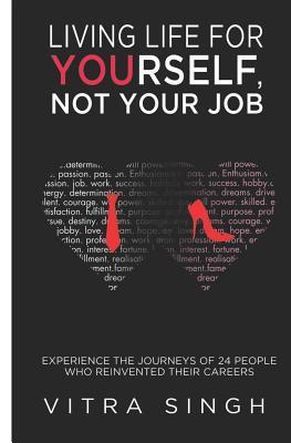 Vivir la vida para sí mismo, no su trabajo: Experimente los viajes de 24 personas que reinventaron sus carreras