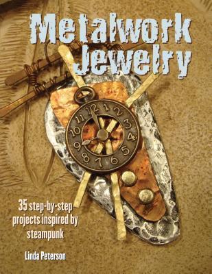 Metalwork Jewelry: 35 proyectos paso a paso inspirados en steampunk