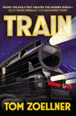 Tren: Montar los carriles que crearon el mundo moderno-desde el Trans-Siberiano al Jefe del Suroeste