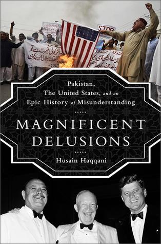 Delirios magníficos: Pakistán, los Estados Unidos, y una historia épica de malentendido