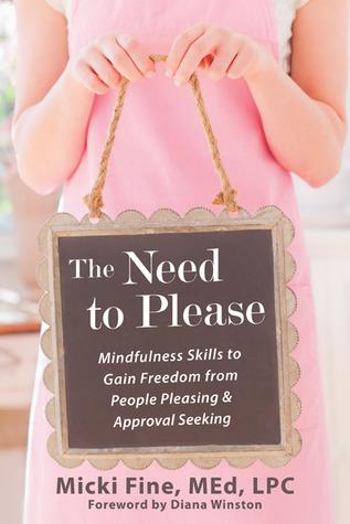 La Necesidad de Por Favor: Mindfulness Habilidades para Ganar Libertad de Personas Pleasing y Aprobación Buscando