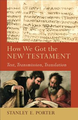 Cómo Conseguimos el Nuevo Testamento: Texto, Transmisión, Traducción