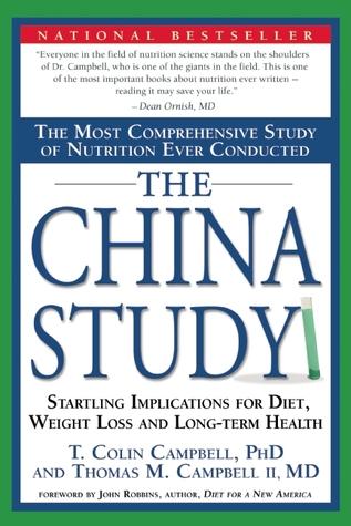 El estudio de China: el estudio más exhaustivo de la nutrición jamás llevado a cabo y las consecuencias alarmantes para la dieta, la pérdida de peso y la salud a largo plazo