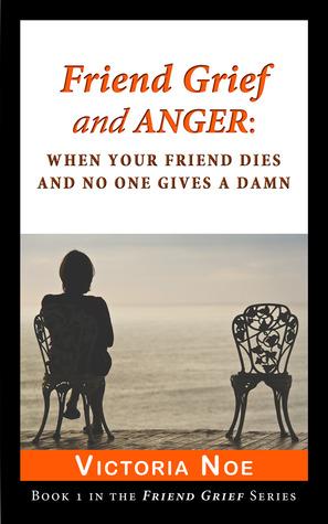 Friend Grief and Anger: Cuando su amigo muere y nadie le da una maldición (Friend Grief, # 1)