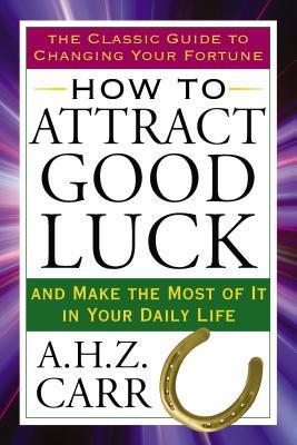 Cómo atraer la buena suerte: y aprovechar al máximo de su vida cotidiana