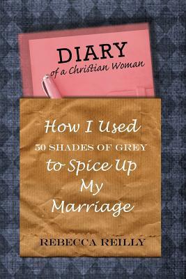 Diario de una mujer cristiana: Cómo usé 50 sombras de gris para condimentar mi matrimonio